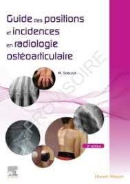 Guide des Positions et Incidences en Radiologie Ostéoarticulaire 2e édition